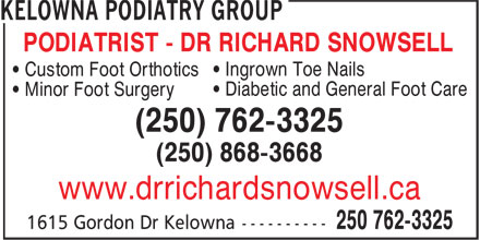 Kelowna Podiatry Group (250-762-3325) - Annonce illustrée======= - • Ingrown Toe Nails • Custom Foot Orthotics • Diabetic and General Foot Care • Minor Foot Surgery (250) 762-3325 (250) 868-3668 www.drrichardsnowsell.ca PODIATRIST - DR RICHARD SNOWSELL