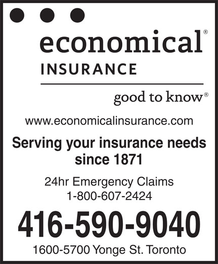 Economical Insurance (416-590-9040) - Annonce illustrée======= - www.economicalinsurance.com Serving your insurance needs since 1871 24hr Emergency Claims 1-800-607-2424 416-590-9040 1600-5700 Yonge St. Toronto