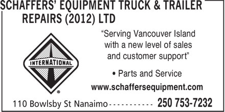 """Schaffers' Equipment Truck & Trailer Repairs (2012) Ltd (250-753-7232) - Display Ad - and customer support"""" """"Serving Vancouver Island with a new level of sales • Parts and Service www.schaffersequipment.com"""