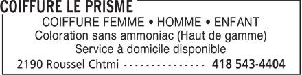 Coiffure Le Prisme (418-543-4404) - Display Ad - COIFFURE FEMME • HOMME • ENFANT Coloration sans ammoniac (Haut de gamme) Service à domicile disponible