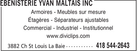Ebenisterie Yvan Maltais Inc (418-544-2643) - Annonce illustrée======= - Étagères - Séparateurs ajustables Commercial - Industriel - Institutionnel www.diviclips.com Armoires - Meubles sur mesure