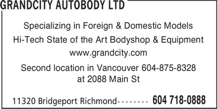 Grandcity Autobody Ltd (604-718-0888) - Annonce illustrée======= - Specializing in Foreign & Domestic Models Hi-Tech State of the Art Bodyshop & Equipment www.grandcity.com Second location in Vancouver 604-875-8328 at 2088 Main St