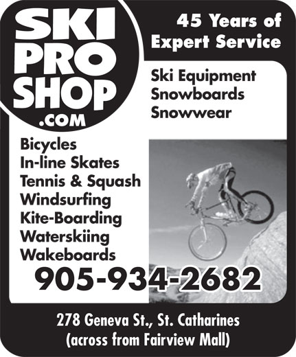 Ski Pro Shop (905-934-2682) - Display Ad - 45 Years of Expert Service Ski Equipment Snowboards Snowwear Bicycles In-line Skates Tennis & Squash Windsurfing Kite-Boarding Waterskiing Wakeboards 905-934-2682 278 Geneva St., St. Catharines (across from Fairview Mall)