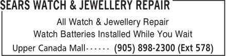 Sears Department Store (905-898-2300) - Display Ad - Watch Batteries Installed While You Wait All Watch & Jewellery Repair