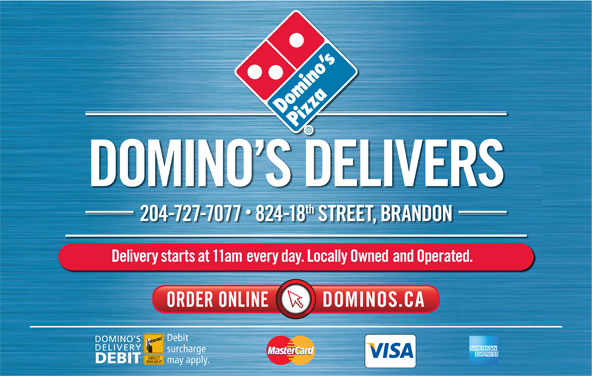 Domino's Pizza (204-727-7077) - Annonce illustrée======= - th 2047277077  82418 STREET, BRANDON Delivery starts at 11am every day. Locally Owned and Operated. Debit DOMINO S DELIVERY surcharge may apply. DEBIT DOMINO S DELIVERS
