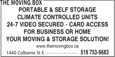 The Moving Box (519-753-6683) - Display Ad - PORTABLE & SELF STORAGE CLIMATE CONTROLLED UNITS 24-7 VIDEO SECURED - CARD ACCESS FOR BUSINESS OR HOME YOUR MOVING & STORAGE SOLUTION! www.themovingbox.ca
