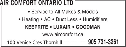 Air Comfort Ontario Ltd (905-731-3261) - Display Ad - • Service to All Makes & Models • Heating • AC • Duct Less • Humidifiers KEEPRITE • LUXAIR • GOODMAN www.aircomfort.ca