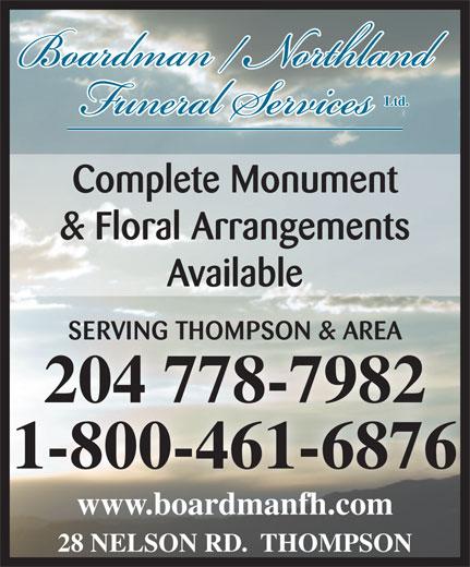 Boardman/Northland Funeral Service (204-778-7982) - Display Ad - Ltd. Complete Monument & Floral Arrangements Available SERVING THOMPSON & AREASERVING THOMPSON & AREA 204 778-7982204 778-7982 1-800-461-6876 www.boardmanfh.comwww.boardmanfh.com 28 NELSON RD.  THOMPSON