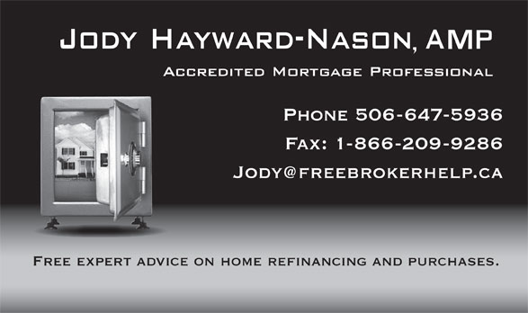 Jody Nason Mortgage Broker (506-647-5936) - Display Ad - Phone 506-647-5936 Fax: 1-866-209-9286 Free expert advice on home refinancing and purchases.