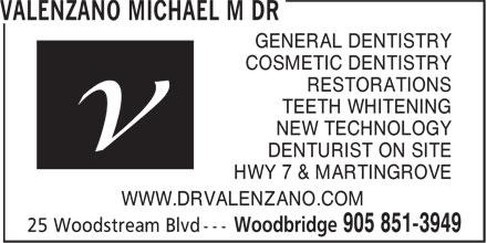 Valenzano Michael M Dr (905-851-3949) - Annonce illustrée======= - GENERAL DENTISTRY COSMETIC DENTISTRY RESTORATIONS TEETH WHITENING NEW TECHNOLOGY DENTURIST ON SITE HWY 7 & MARTINGROVE WWW.DRVALENZANO.COM