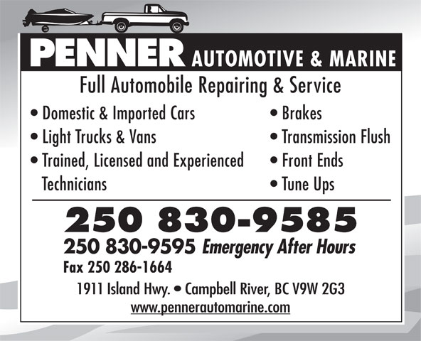 Penner Automotive & Marine (250-286-9994) - Annonce illustrée======= - PENNER AUTOMOTIVE & MARINE Full Automobile Repairing & Service Domestic & Imported Cars Brakes Light Trucks & Vans Transmission Flush Trained, Licensed and Experienced Front Ends Technicians Tune Ups 250 830-9585 250 830-9595 Emergency After Hours Fax 250 286-1664 1911 Island Hwy.   Campbell River, BC V9W 2G3 www.pennerautomarine.com