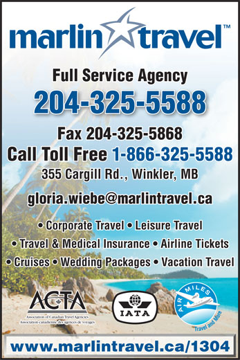 Marlin Travel (204-325-5588) - Annonce illustrée======= - 204-325-5588 Fax 204-325-5868 Call Toll Free 1-866-325-5588 355 Cargill Rd., Winkler, MB Corporate Travel   Leisure Travel Travel & Medical Insurance   Airline Tickets Cruises   Wedding Packages   Vacation Travel Association of Canadian Travel Agencies Association canadienne des agences de voyages www.marlintravel.ca/1304 Full Service Agency