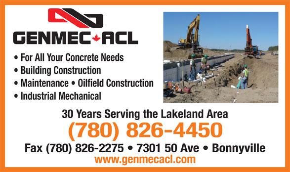 Genmec ACL Inc (780-826-4450) - Annonce illustrée======= - Building Construction Maintenance   Oilfield Construction Industrial Mechanical 30 Years Serving the Lakeland Area (780) 826-4450 Fax (780) 826-2275   7301 50 Ave   Bonnyville www.genmecacl.com For All Your Concrete Needs