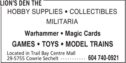 The Lion's Den (604-740-0921) - Display Ad - HOBBY SUPPLIES • COLLECTIBLES MILITARIA Warhammer • Magic Cards GAMES • TOYS • MODEL TRAINS