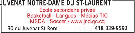 Juvénat Notre-Dame (418-839-9592) - Annonce illustrée======= - École secondaire privée Basketball - Langues - Médias TIC MSDA - Soccer • www.jnd.qc.cq École secondaire privée Basketball - Langues - Médias TIC MSDA - Soccer • www.jnd.qc.cq