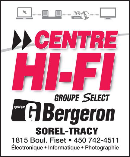 Centre Hi-Fi Groupe Sélect (450-742-4511) - Display Ad - GROUPE      ELECT SOREL-TRACY 1815 Boul. Fiset   450 742-4511 Électronique   Informatique   Photographie