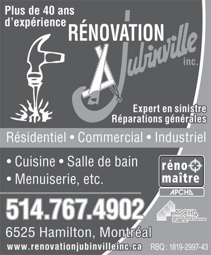 Rénovation Jubinville Inc (514-767-4902) - Annonce illustrée======= - Réparations générales Résidentiel   Commercial   Industriel Cuisine   Salle de bain Menuiserie, etc. 514.767.4902 6525 Hamilton, Montréal www.renovationjubinvilleinc.ca RBQ : 1819-2997-43 Plus de 40 ans RÉNOVATION d expérience inc. Expert en sinistre