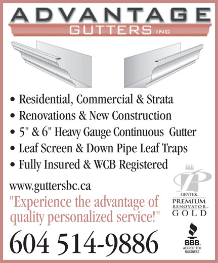 "Advantage Gutters Inc (604-514-9886) - Annonce illustrée======= - Residential, Commercial & Strata Renovations & New Construction 5"" & 6"" Heavy Gauge Continuous  Gutter Leaf Screen & Down Pipe Leaf Traps Fully Insured & WCB Registered www.guttersbc.ca ""Experience the advantage of quality personalized service!"" 604 514-9886"