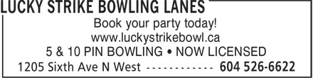 Lucky Strike Bowling Lanes (604-526-6622) - Annonce illustrée======= - www.luckystrikebowl.ca 5 & 10 PIN BOWLING • NOW LICENSED Book your party today!