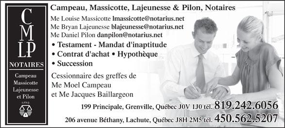 Campeau Massicotte Lajeunesse & Pilon (819-242-6056) - Annonce illustrée======= - Contrat d'achat   Hypothèque Campeau, Massicotte, Lajeunesse & Pilon, Notaires Me Louise Massicotte Me Bryan Lajeunesse Me Daniel Pilon Testament - Mandat d'inaptitude Succession Cessionnaire des greffes de Me Moel Campeau et Me Jacques Baillargeon 199 Principale, Grenville, Québec J0V 1J0 tél. 819.242.6056 206 avenue Béthany, Lachute, Québec J8H 2M5 tél. 450.562.5207