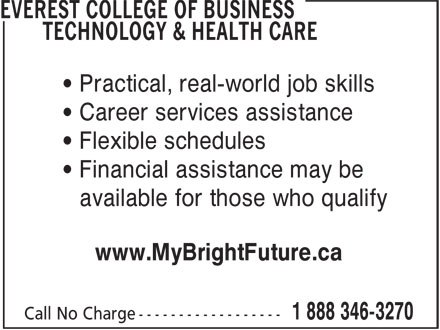 Everest College Of Business Technology & Health Care (1-888-346-3270) - Annonce illustrée======= - • Practical, real-world job skills • Career services assistance • Financial assistance may be available for those who qualify www.MyBrightFuture.ca • Flexible schedules