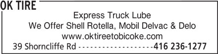 OK Tire (416-236-1277) - Display Ad - OK TIRE Express Truck Lube We Offer Shell Rotella, Mobil Delvac & Delo www.oktireetobicoke.com 39 Shorncliffe Rd ------------------- 416 236-1277