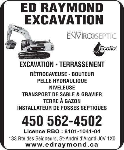 Raymond Edouard Excavation Enr (450-562-4502) - Annonce illustrée======= - MC EXCAVATION - TERRASSEMENT RÉTROCAVEUSE - BOUTEUR PELLE HYDRAULIQUE NIVELEUSE TRANSPORT DE SABLE & GRAVIER TERRE À GAZON INSTALLATEUR DE FOSSES SEPTIQUES 450 562-4502 Licence RBQ : 8101-1041-04 133 Rte des Seigneurs, St-André d Argntl J0V 1X0 www.edraymond.ca MC EXCAVATION - TERRASSEMENT RÉTROCAVEUSE - BOUTEUR PELLE HYDRAULIQUE NIVELEUSE TRANSPORT DE SABLE & GRAVIER TERRE À GAZON INSTALLATEUR DE FOSSES SEPTIQUES 450 562-4502 Licence RBQ : 8101-1041-04 133 Rte des Seigneurs, St-André d Argntl J0V 1X0 www.edraymond.ca