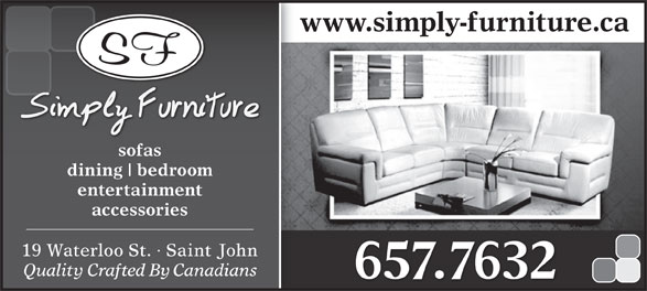 Simply Furniture (506-657-7632) - Display Ad - www.simply-furniture.ca sofas dining bedroom entertainment accessories 19 Waterloo St. · Saint John Quality Crafted By Canadians 657.7632