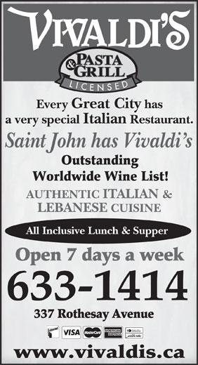 Vivaldi's (506-633-1414) - Annonce illustrée======= - a very special Italian Restaurant. Saint John has Vivaldi s AUTHENTIC ITALIAN & LEBANESE CUISINE All Inclusive Lunch & Supper has Every Great City