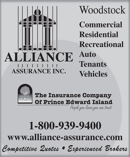 Alliance Assurance Inc (506-473-9401) - Annonce illustrée======= - Woodstock Commercial Residential Recreational ALLIANCE Tenants ASSURANCE INC. Vehicles 1-800-939-9400 www.alliance-assurance.com Competitive Quotes   Experienced Brokers Auto