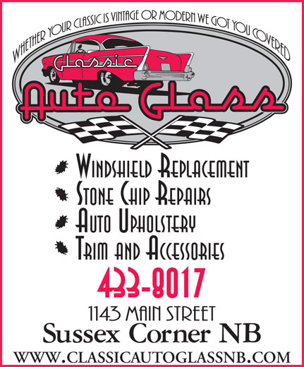 Classic Auto Glass & Upholstery (506-433-8017) - Display Ad - STONE CHIP REPAIRS AUTO UPHOLSTERY TRIM AND ACCESSORIES 433-8017 WWW.CLASSICAUTOGLASSNB.COM WINDSHIELD REPLACEMENT