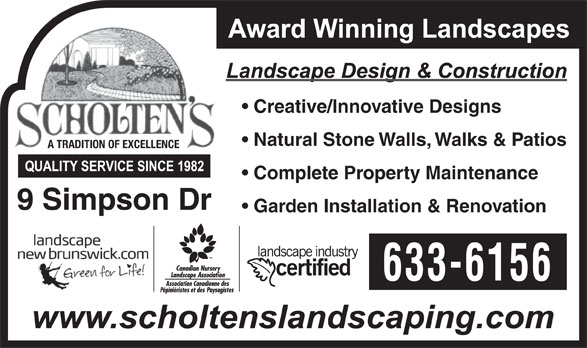 Scholten's Landscape Ltd (506-633-6156) - Annonce illustrée======= - Creative/Innovative Designs Natural Stone Walls, Walks & Patios A TRADITION OF EXCELLENCE Complete Property Maintenance 9 Simpson Dr Garden Installation & Renovation