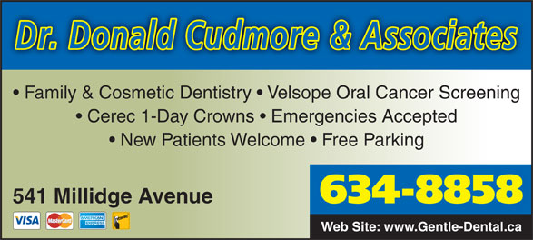 Cudmore Donald R Dr (506-634-8858) - Annonce illustrée======= - Family & Cosmetic Dentistry   Velsope Oral Cancer Screening Cerec 1-Day Crowns   Emergencies Accepted New Patients Welcome   Free Parking 541 Millidge Avenue 634-8858 Web Site: www.Gentle-Dental.ca Dr. Donald Cudmore & Associates