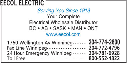 EECOL Electric (204-774-2800) - Display Ad - BC • AB • SASK • MAN • ONT www.eecol.com 204-772-4796 204-781-6928 800-552-4822 Serving You Since 1919 Your Complete Electrical Wholesale Distributor BC • AB • SASK • MAN • ONT www.eecol.com 204-772-4796 204-781-6928 800-552-4822 Serving You Since 1919 Your Complete Electrical Wholesale Distributor