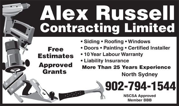 Alex Russell Contracting Limited (902-794-1544) - Display Ad - Alex Russell Contracting Limited Siding   Roofing   Windows Doors   Painting   Certified Installer Free 10 Year Labour Warranty Estimates Liability Insurance Approved More Than 25 Years Experience Grants North Sydney 902-794-1544 NSCSA Approved Member BBB