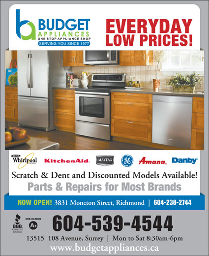 Budget Appliance (604-585-0666) - Annonce illustrée======= - EVERYDAY SERVING YOU SINCE 1977 LOW PRICES! Scratch & Dent and Discounted Models Available! Parts & Repairs for Most Brands NOW OPEN! 3831 Moncton Street, Richmond 604-238-2744 3831 Moncton Street, Richmond 604-238-2744 NOW OPEN! 604-539-4544 13515  108 Avenue, Surrey Mon to Sat 8:30am-6pm www.budgetappliances.ca