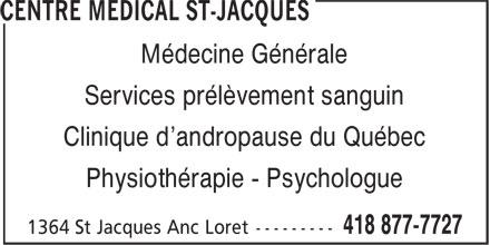 Centre Medical St-Jacques (418-877-7727) - Annonce illustrée======= - Médecine Générale Services prélèvement sanguin Clinique d'andropause du Québec Physiothérapie - Psychologue