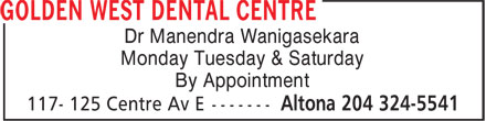 Golden West Dental Centre (204-324-5541) - Display Ad - Monday Tuesday & Saturday Dr Manendra Wanigasekara By Appointment