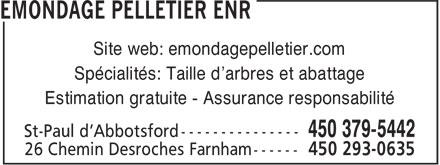 Emondage Pelletier Enr (450-379-5442) - Annonce illustrée======= - Site web: emondagepelletier.com Spécialités: Taille d'arbres et abattage Estimation gratuite - Assurance responsabilité 26 Chemin Desroches Farnham ------