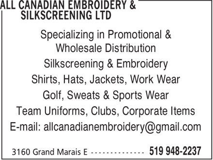 All Canadian Embroidery & Silkscreening (519-948-2237) - Display Ad - Specializing in Promotional & Wholesale Distribution Silkscreening & Embroidery Shirts, Hats, Jackets, Work Wear Golf, Sweats & Sports Wear Team Uniforms, Clubs, Corporate Items