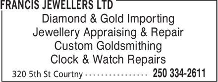 Francis Jewellers Ltd (250-334-2611) - Display Ad - Clock & Watch Repairs Diamond & Gold Importing Jewellery Appraising & Repair Custom Goldsmithing