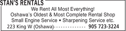 Stan's Rentals (905-723-3224) - Display Ad - We Rent All Most Everything! Oshawa's Oldest & Most Complete Rental Shop Small Engine Service • Sharpening Service etc.