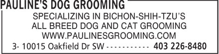 Pawline's Pet Grooming (403-226-8480) - Display Ad - SPECIALIZING IN BICHON-SHIH-TZU'S ALL BREED DOG AND CAT GROOMING WWW.PAULINESGROOMING.COM SPECIALIZING IN BICHON-SHIH-TZU'S ALL BREED DOG AND CAT GROOMING WWW.PAULINESGROOMING.COM