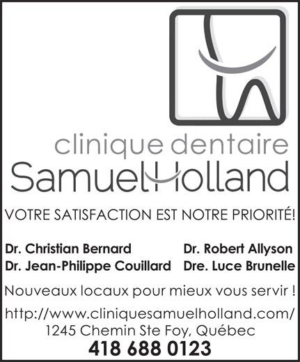 Clinique Dentaire Samuel-Holland (418-688-0123) - Annonce illustrée======= - VOTRE SATISFACTION EST NOTRE PRIORITÉ! Dr. Christian Bernard Dr. Robert Allyson Dr. Jean-Philippe CouillardDre. Luce Brunelle Nouveaux locaux pour mieux vous servir ! http://www.cliniquesamuelholland.com/ 1245 Chemin Ste Foy, Québec 418 688 0123
