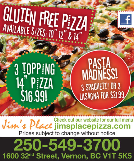 """Jim's Place (250-549-3700) - Annonce illustrée======= - aAiAbE sZe: 1"""" 1"""" & 1!"""" Check out our website for our full menu jimsplacepizza.com Prices subject to change without notice 250-549-3700 nd 1600 32 Street, Vernon, BC V1T 5K5"""