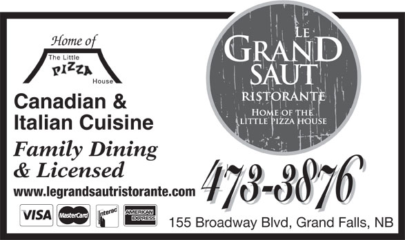 The Little Pizza House (506-473-3876) - Annonce illustrée======= - Italian Cuisine Home of Canadian & Family Dining & Licensed www.legrandsautristorante.com 473-3876 155 Broadway Blvd, Grand Falls, NB