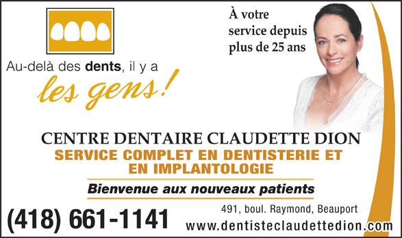 Centre Dentaire Claudette Dion (418-661-1141) - Annonce illustrée======= - service depuis plus de 25 ans CENTRE DENTAIRE CLAUDETTE DION SERVICE COMPLET EN DENTISTERIE ET EN IMPLANTOLOGIE Bienvenue aux nouveaux patients 491,boul.Raymond,Beauport (418) 661-1141 À votre www.dentisteclaudettedion.co