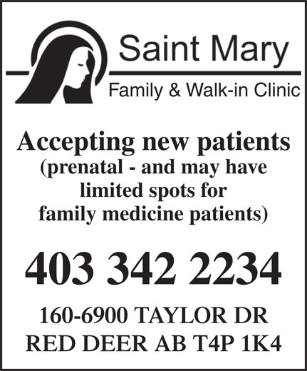 St Mary Family & Walk In Clinic (403-342-2234) - Display Ad - Family & Walk-in Clinic Accepting new patients (prenatal - and may have family medicine patients) 403 342 2234 160-6900 TAYLOR DR RED DEER AB T4P 1K4 limited spots for