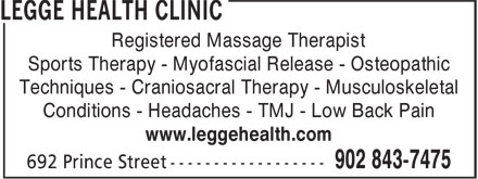 Legge Health Clinic (902-843-7475) - Annonce illustrée======= - Registered Massage Therapist Sports Therapy - Myofascial Release - Osteopathic Techniques - Craniosacral Therapy - Musculoskeletal Conditions - Headaches - TMJ - Low Back Pain www.leggehealth.com
