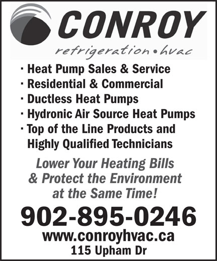 Conroy Refrigeration Ltd (902-895-0246) - Display Ad - Heat Pump Sales & Service Residential & Commercial Ductless Heat Pumps Hydronic Air Source Heat Pumps Top of the Line Products and Highly Qualified Technicians Lower Your Heating Bills & Protect the Environment at the Same Time! 902-895-0246 www.conroyhvac.ca 115 Upham Dr